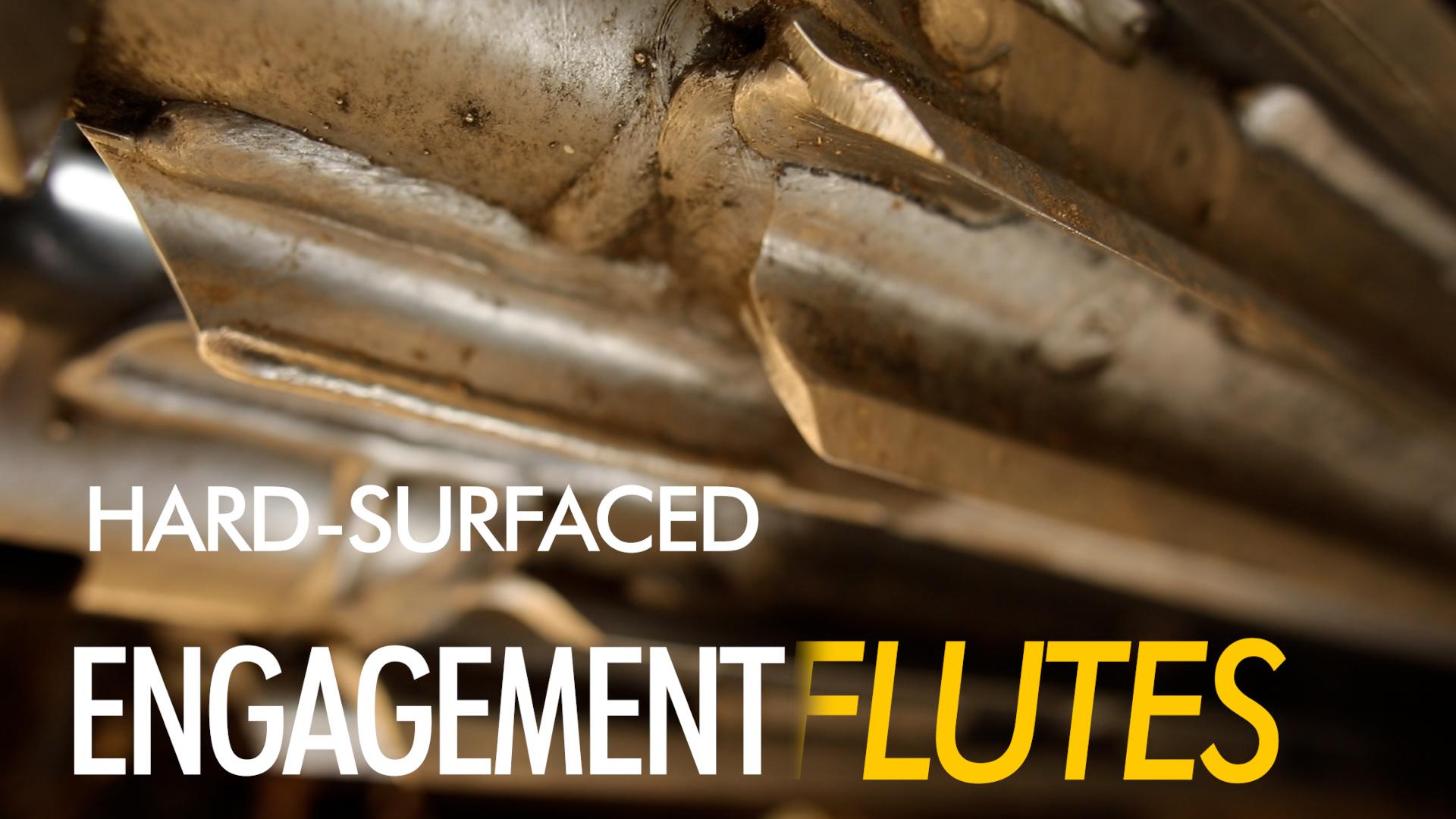 hard surfaced engagement flutes