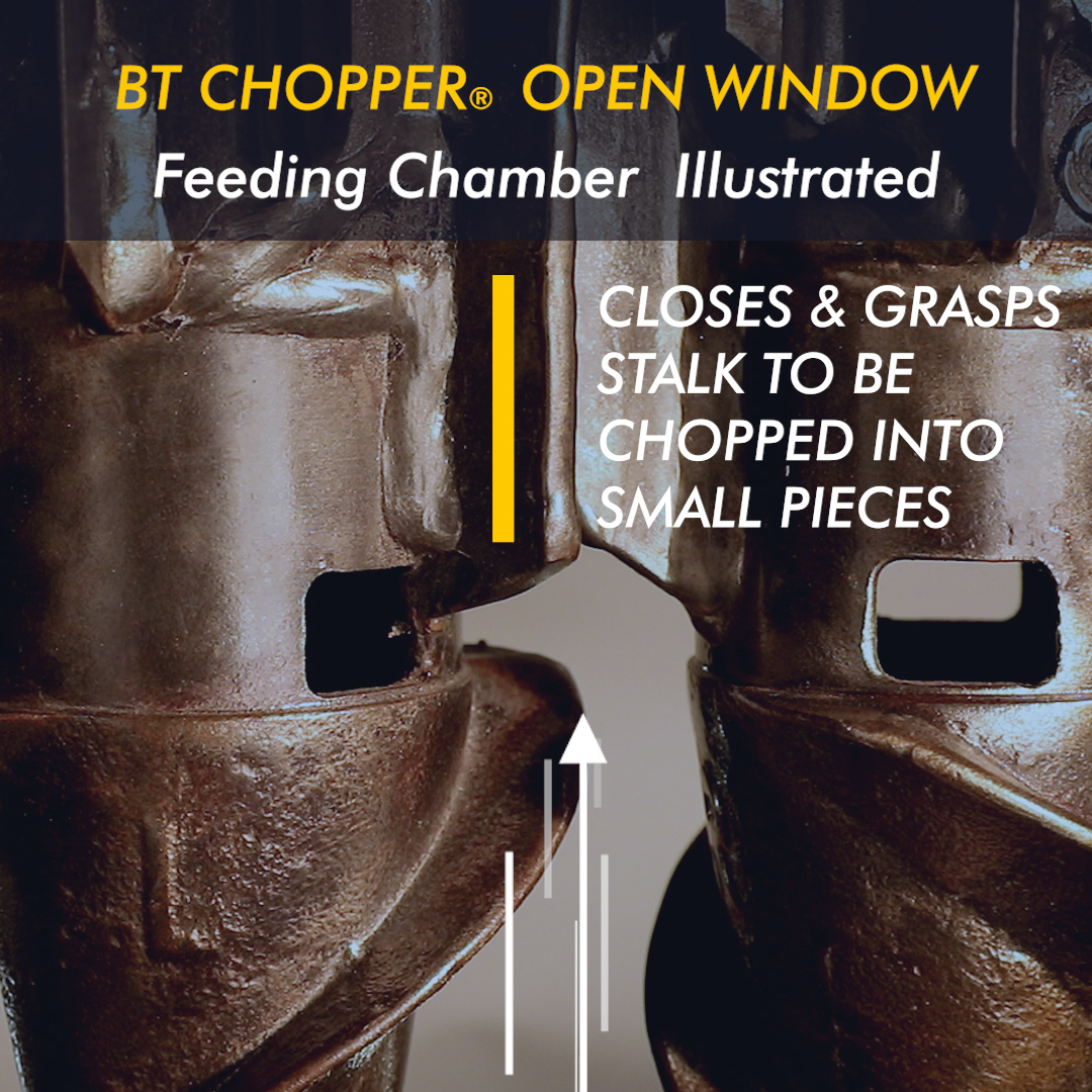BT CHOPPER® Patented Open Window Feeding Chamber illustrated